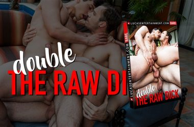 "Lucas Entertainment releases ""Double The Raw Dick"" and brings us plenty of big cocks"