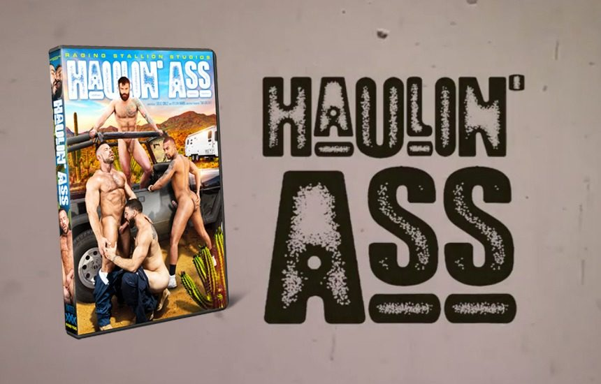 "A first look at Raging Stallion's new gay porn movie ""Haulin' Ass"""