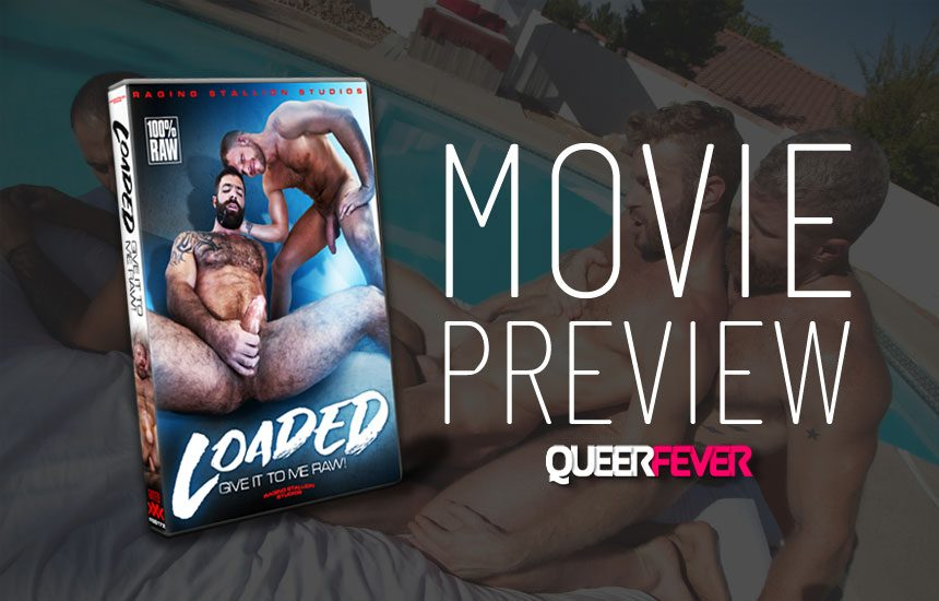 """Movie Preview: A first look at """"Loaded: Give It To Me Raw"""" from Raging Stallion"""